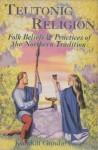 Teutonic Religion: Folk Beliefs & Practices of the Northern Tradition - Kveldulf Gundarsson