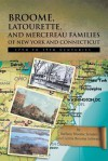 BROOME, LATOURETTE, AND MERCEREAU FAMILIES OF NEW YORK AND CONNECTICUT: 17th to 19th Centuries - Barbara Broome Semans, Letitia Broome Schwarz