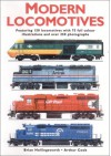 Modern Locomotives: Fully Illustrated Featuring 150 Locomotives And Over 300 Photographs And Illustrations - Brian Hollingsworth, Arthur Cook