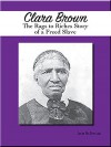 Clara Brown: The Rags to Riches Story of a Freed Slave - Julie McDonald