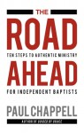 The Road Ahead: Ten Steps to Authentic Ministry for Independent Baptists - Paul Chappell