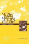 Getting to Positive Outcomes for Children in Child Care: A Summary of Two Workshops - Board on Children Youth and Families, National Research Council, Institute of Medicine