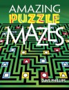Amazing Puzzle Mazes - Dave Phillips