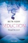 Seduction - Begehre mich: Roman - Beth Kery, Sebastian Otterbach