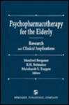 Psychopharmacotherapy For The Elderly: Research And Clinical Implications - Manfred Bergener, Robert H. Belmaker