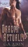 Dragon Actually (Dragon Kin, Book 1) by Aiken, G. A. (2008) Mass Market Paperback - G. A. Aiken