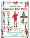 Show Me How Games I Can Play: Loads of Fun Things for Kids to Do, Shown Step by Step - Petra Boase