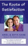 The Roots of Satisfaction - Ariel Kane, ArielandShya Kane