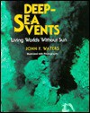 Deep-Sea Vents: Living Worlds Without Sun - John Frederick Waters