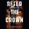 After the Crown: The Indranan War, Book 2 - Angèle Masters, K.B. Wagers