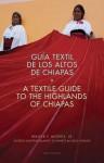 A Textile Guide to the Highlands of Chiapas: Guia Textil de los Altos de Chiapas - Walter Morris Jr., Alfredo Martinez, Janet Schwartz, Carol Karasik