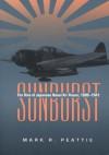 Sunburst: The Rise of Japanese Naval Air Power, 1909-1941 - Mark Peattie