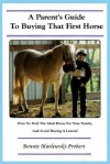 A Parent's Guide to Buying That First Horse: How to Find the Ideal Horse for Your Family, and Avoid Buying a Lemon! - Bonnie Marlewski-Probert
