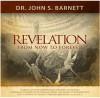 The Unveiled Christ of Revelation: From Now to Eternity - John Samuel Barnett