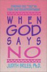 "When God Says No: Finding The ""Yes"" In Pain And Disappointment - Judith Briles"