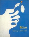 Miro: Catalogue Raisonne, Paintings, Volume I - Jacques Dupin
