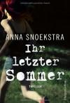Ihr letzter Sommer - Anna Snoekstra, Jan Schönherr