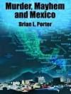 Murder, Mayhem and Mexico - Brian L. Porter