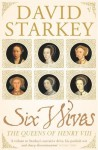 Six Wives: The Queens of Henry VIII New edition by Starkey, David (2004) Paperback - David Starkey