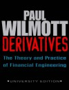 Derivatives: The Theory and Practice of Financial Engineering - Paul Wilmott