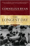 The Longest Day: The Classic Epic of D-Day, June 6, 1944 - Cornelius Ryan