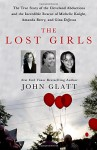 The Lost Girls: The True Story of the Cleveland Abductions and the Incredible Rescue of Michelle Knight, Amanda Berry, and Gina DeJesus - John Glatt