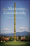 From Modernity to Cosmodernity: Science, Culture, and Spirituality - Basarab Nicolescu