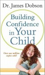 Building Confidence in Your Child - James C. Dobson