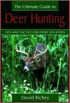 The Ultimate Guide to Deer Hunting - David Richey