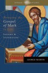 Opening the Scriptures Bringing the Gospel of Mark to Life: Insight and Inspiration - George Martin