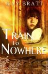 Train to Nowhere - Kay Bratt