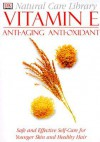 Natural Care Library Vitamin E: Safe And Effective Self Care For Younger Skin And Healthy Hair - Stephanie Pedersen