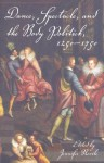 Dance, Spectacle, and the Body Politick, 1250�1750 - Jennifer Nevile