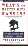 What's the Matter with Kansas?: How Conservatives Won the Heart of America - Thomas Frank