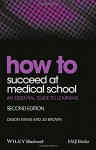 How to Succeed at Medical School: An Essential Guide to Learning (HOW - How To) - Dason Evans, Jo Brown