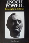 Enoch Powell: Principle in Politics - Roy Lewis