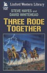 Three Rode Together - Steve Hayes, David Whitehead