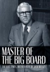 Master of the Big Board: The Life, Times, and Businesses of Jack C. Massey - Bill Carey