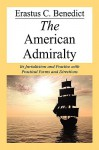 The American Admiralty, Its Jurisdiction and Practice With Practical Forms and Directions - Erastus C. Benedict