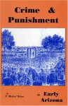 Crime & Punishment in Early Arizona - R. Michael Wilson