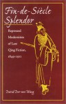 Fin-de-Siecle Splendor: Repressed Modernities of Late Qing Fiction, 1848-1911 - David Der-wei Wang, Te-Wei Wang