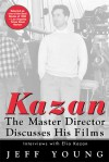 Kazan on Film: The Master Director Discusses His Films--Interviews With Elia Kazan - Jeff Young, Elia Kazan