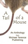 A Tail of a Mouse: An Anthology from Michael Terence Publishing - Michael Terence, Andy Hamilton, Tamara Artvin, Mary Charnley