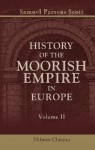 History of the Moorish Empire in Europe: Volume 2 - Samuel Parsons Scott