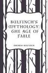 Bulfinch's Mythology: The Age of Fable - Thomas Bulfinch