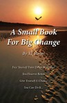 A Small Book For Big Change - T.J. Porter