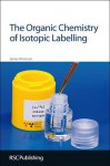 The Organic Chemistry of Isotopic Labelling - James R. Hanson