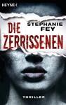 Die Zerrissenen: Thriller (Die Carina-Kyreleis-Thriller 3) - Stephanie Fey