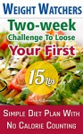 Weight Watchers: Two-week Challenge To Loose Your First 15 Lbs! Simple Diet Plan With No Calorie Counting!: (Weight Watchers, Weight Loss Motivation, Weight ... loss tips, weight watchers for beginners) - Samantha Johnson
