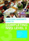 A Teaching Assistant's Complete Guide to Achieving NVQ Level 3: Understanding Knowledge and Meeting Performance Indicators - Susan Bentham, Roger Hutchins, Bentham Susan